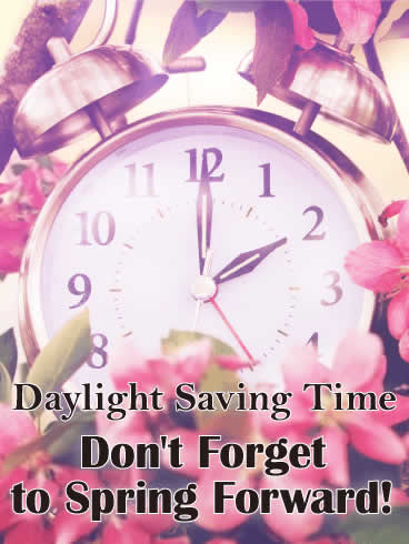 Picture of a Clock and Flowers with text that says Daylight Saving Time Don't Forget to Spring Forward from Bass Lake Realty